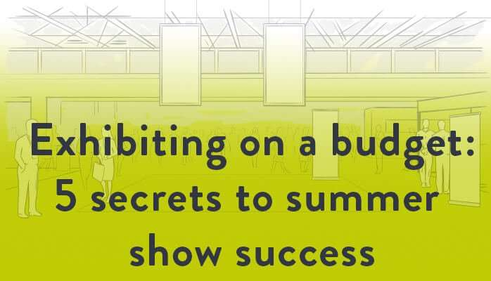 Exhibiting on a budget: 5 secrets to summer show success