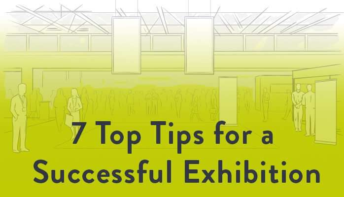 7 Top Tips for a Successful Exhibition