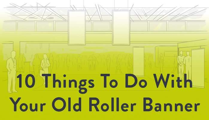 10 Things To Do With Your Old Roller Banner