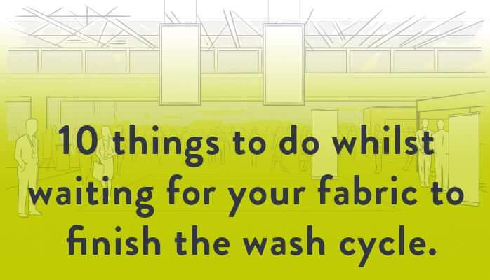 10 Things To Do Whilst Waiting For Your Fabric To Finish The Wash Cycle