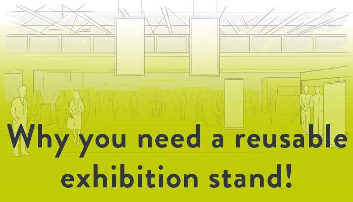Why you need a reusable exhibition stand!