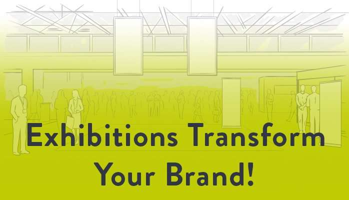 Exhibitions transform your brand